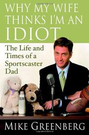 WHY MY WIFE THINKS I'M AN IDIOT by Mike Greenberg