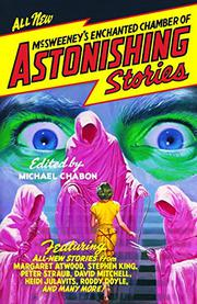 MCSWEENEY'S ENCHANTED CHAMBER OF ASTONISHING STORIES by Michael Chabon