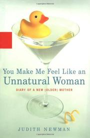 YOU MAKE ME FEEL LIKE AN UNNATURAL WOMAN by Judith Newman