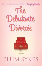 THE DEBUTANTE DIVORCÉE by Plum Sykes