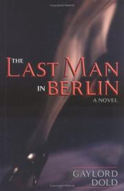 THE LAST MAN IN BERLIN by Gaylord Dold