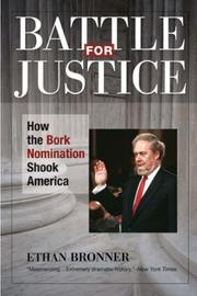 BATTLE FOR JUSTICE: How the Bork Nomination Shook America by Ethan Bronner