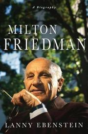 MILTON FRIEDMAN by Lanny Ebenstein