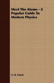 MEET THE ATOMS: A Popular Guide to Modern Physics by O.R. Frisch