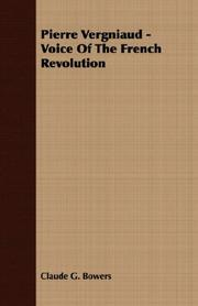 PIERRE VERGNIAUD: Voice of the French Revolution by Claude G. Bowers