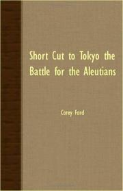 SHORT CUT TO TOKYO: The Battle for the Aleutians by Corey Ford