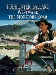 WESTWARD THE MONITORS ROAR by Todhunter Ballard