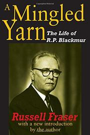 A MINGLED YARN: The Life of R. P. Blackmur by Russell Fraser