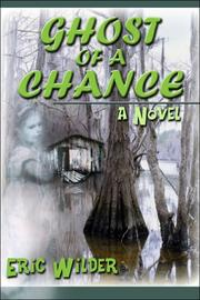 GHOST OF A CHANCE by Eric Wilder