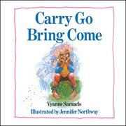 CARRY GO BRING COME by Vyanne Samuels