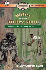 WILEY AND THE HAIRY MAN by Molly Bang