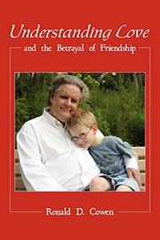 UNDERSTANDING LOVE AND THE BETRAYAL OF FRIENDSHIP by Ronald Cowen