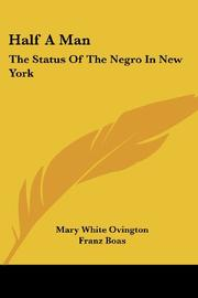 HALF A MAN: The Status of the Negro in New York by Mary White Ovington