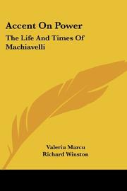 ACCENT ON POWER: The Life and Times of Machiavelli by Valeriu Marcu