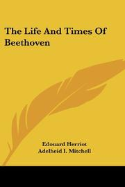 THE LIFE AND TIMES OF BEETHOVEN by Edouard Herriot