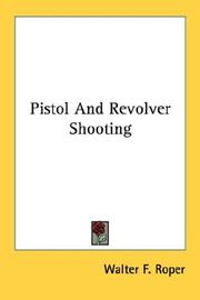 PISTOL AND REVOLVER SHOOTING by Walter Roper
