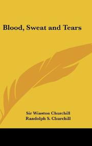 BLOOD, SWEAT AND TEARS by Winston S.  Churchill