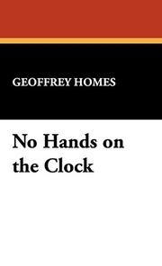 NO HANDS ON THE CLOCK by Geoffrey Homes