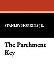 THE PARCHMENT KEY by Stanley Jr. Hopkins