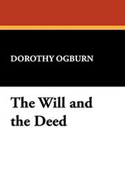 THE WILL AND THE DEED by Dorothy Ogburn