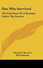 ONE WHO SURVIVED: The Life Story of a Russian Under the Soviets by Alexander Barmine