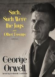 SUCH, SUCH WERE THE JOYS AND OTHER ESSAYS by George Orwell