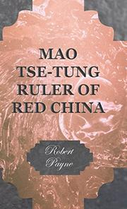 MAO TSE-TUNG, Ruler of Red China by Robert Payne