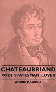 CHATEAUBRIAND: Poet, Statesman, Lover by AndrÉ Maurois
