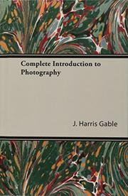 COMPLETE INTRODUCTION TO PHOTOGRAPHY by J. Harris Gable