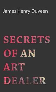 SECRETS OF AN ART DEALER by J. H. Duveen