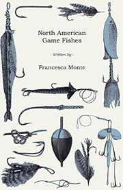 NORTH AMERICAN GAME FISHES by Francesoa La Monte