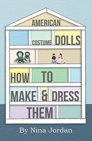 AMERICAN COSTUME DOLLS How to Make and Dress Them by Nina P. Jordan