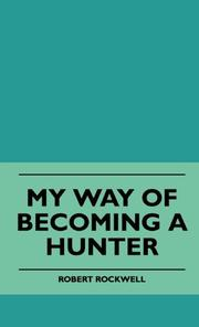 MY WAY OF BECOMING A HUNTER by Robert & Jeanne Rockwell
