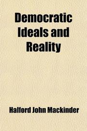 DEMOCRATIC IDEALS AND REALITY by Halford J. Mackinder
