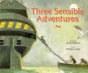 THREE SENSIBLE ADVENTURES by Greg Wilson