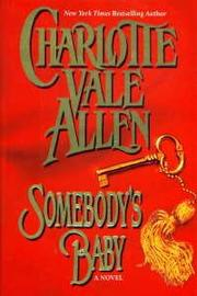 SOMEBODY'S BABY by Charlotte Vale Allen