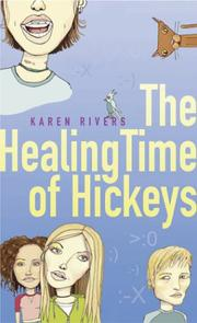 THE HEALING TIME OF HICKEYS by Karen Rivers