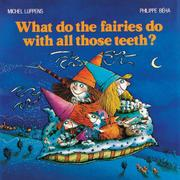 WHAT DO THE FAIRIES DO WITH ALL THOSE TEETH? by Michel Luppens