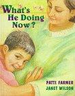 WHAT'S HE DOING NOW? by Patti Farmer