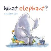 WHAT ELEPHANT? by Geneviève Côté