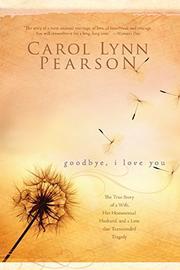 GOODBYE, I LOVE YOU by Carol Lynn Pearson