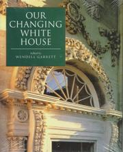 OUR CHANGING WHITE HOUSE by Wendell Garrett