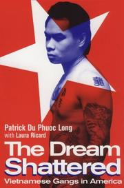 THE DREAM SHATTERED: Vietnamese Gangs in America by Patrick with Laura Ricard Du Phuoc Long