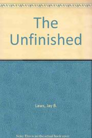 THE UNFINISHED by Jay B. Laws