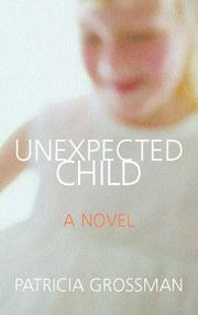 UNEXPECTED CHILD by Patricia Grossman