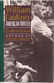 WILLIAM FAULKNER: AMERICAN WRITER by Frederick R. Karl