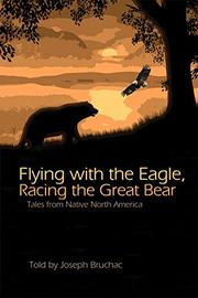 FLYING WITH THE EAGLE, RACING THE GREAT BEAR by Joseph Bruchac