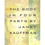 THE BODY IN FOUR PARTS by Janet Kauffman