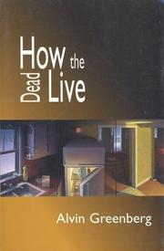 HOW THE DEAD LIVE by Alvin Greenberg