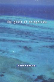 THE GHOST OF BRIDGETOWN by Debra Spark